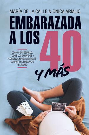 EMBARAZADA A LOS 40 Y MÁS *