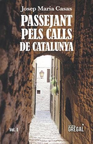 PASSEJANT PELS CALLS DE CATALUNYA (VOL. I)