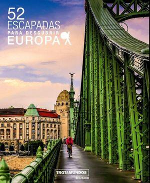 52 ESCAPADAS PARA DESCUBRIR EUROPA *