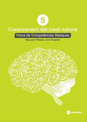 CONEIXEMENT DEL MEDI NATURAL 5: PROVES COMPETÈNCIES BÀSIQUES- ED.2018 *