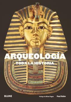 ARQUEOLOGÍA. TODA LA HISTORIA *