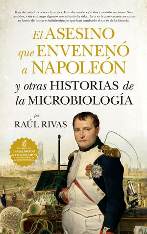 EL ASESINO QUE ENVENENÓ A NAPOLEÓN Y OTRAS HISTORIAS DE LA MICROBIOLOGÍA *