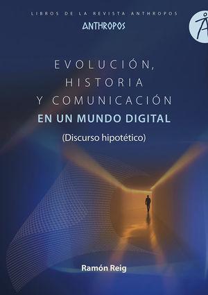 EVOLUCION HISTORIA Y COMUNICACION EN UN MUNDO DIGITAL *