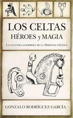 LOS CELTAS. HÉROES Y MAGIA *