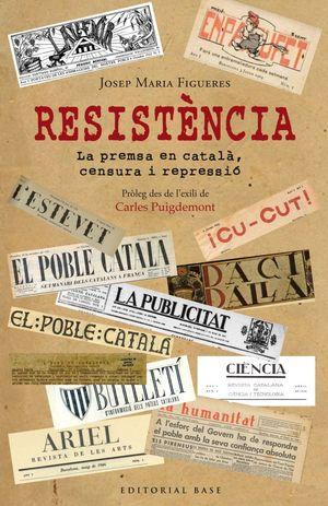 RESISTÈNCIA. PERIODISME EN CATALÀ DAVANT LA PERSECUCIÓ ESPANYOLA *