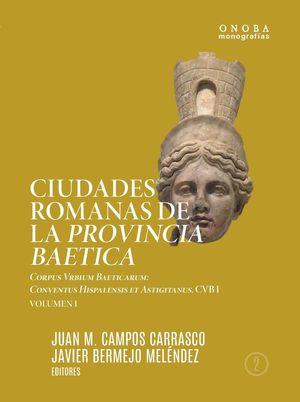 CIUDADES ROMANAS DE LA PROVINCIA BAETICA. CORPUS VRBIUM BAETICARUM *