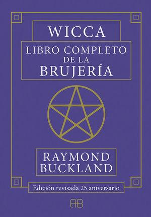 WICCA. LIBRO COMPLETO DE LA BRUJERÍA *