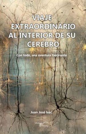 VIAJE EXTRAORDINARIO AL INTERIOR DE SU CEREBRO *