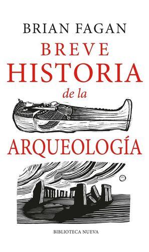 BREVE HISTORIA DE LA ARQUEOLOGÍA *