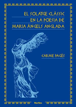 EL SOLATGE CLÀSSIC EN LA POESIA DE MARIA ÀNGELS ANGLADA *