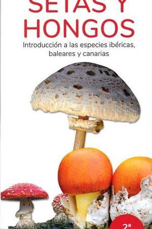 SETAS Y HONGOS. INTRODUCCION A LAS ESPECIES IBERICAS, BALEARES Y CANARIAS
