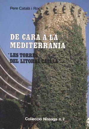 DE CARA A LA MEDITERRÀNIA. LES TORRES DEL LITORAL CATALÀ *