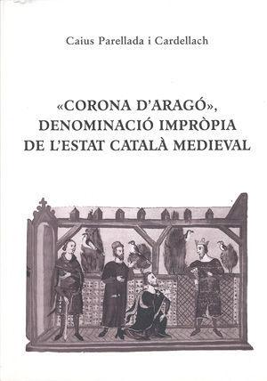 «CORONA D'ARAGÓ», DENOMINACIÓ IMPRÒPIA DE L'ESTAT CATALÀ MEDIEVAL