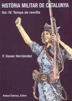 HISTÒRIA MILITAR DE CATALUNYA, IV. TEMPS DE REVOLTA *