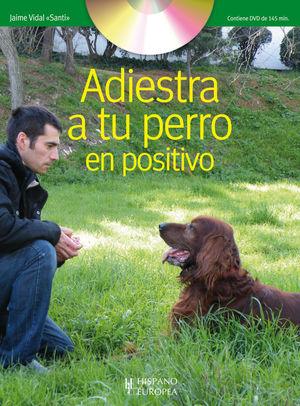 ADIESTRA A TU PERRO EN POSITIVO (+DVD) *