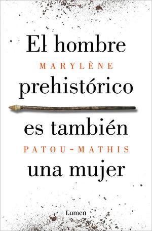 EL HOMBRE PREHISTÓRICO ES TAMBIÉN UNA MUJER *