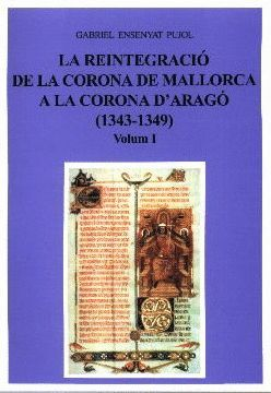LA REINTEGRACIÓ DE LA CORONA DE MALLORCA A LA CORONA D'ARAGÓ (1343-1349) *