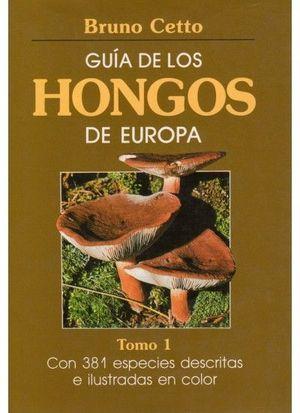 GUIA HONGOS DE EUROPA. TOMO 1 *