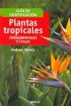 PLANTAS TROPICALES ORNAMENTALES Y UTILES *
