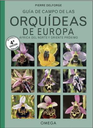 GUIA DE CAMPO DE LAS ORQUIDEAS DE EUROPA, NORTE DE AFRICA Y PROXIMO ORIENTE