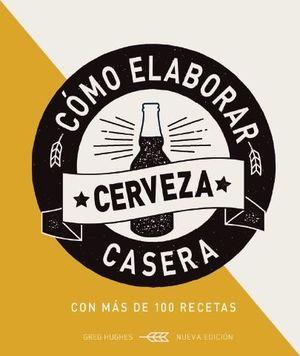 COMO ELABORAR CERVEZA CASERA, 2 ED. *
