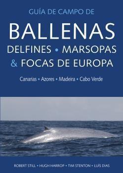 GUIA DE CAMPO DE BALLENAS, DELFINES, MARSOPAS Y FOCAS DE EUROPA *