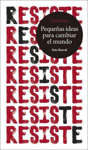 RESISTE. PEQUEÑAS IDEAS PARA CAMBIAR EL MUNDO *