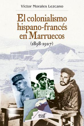EL COLONIALISMO HISPANO-FRANCÉS EN MARRUECOS (1898-1927) *