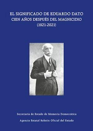 EL SIGNIFICADO DE EDUARDO DATO CIEN AÑOS DESPUÉS DEL MAGNICIDIO ( 1921-2021) *