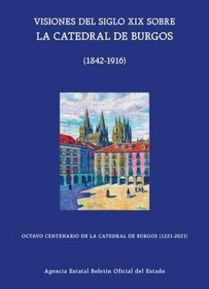 VISIONES DEL SIGLO XIX SOBRE LA CATEDRAL DE BURGOS (1842-1916) *
