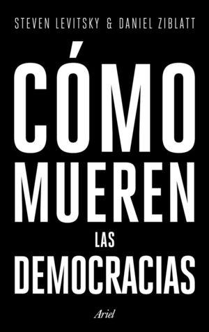 CÓMO MUEREN LAS DEMOCRACIAS *