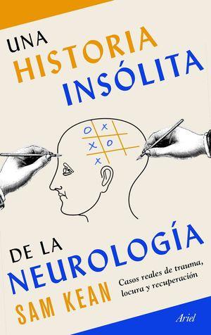 UNA HISTORIA INSÓLITA DE LA NEUROLOGÍA *