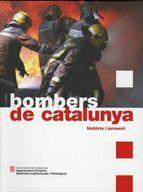 BOMBERS DE CATALUNYA. HISTÒRIA I PRESENT *