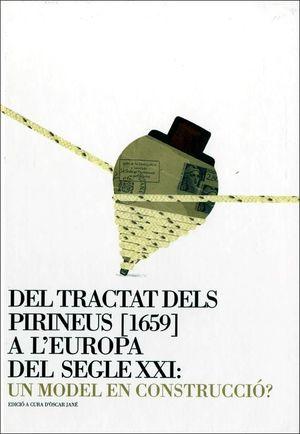 DEL TRACTAT DELS PIRINEUS [1659] A L'EUROPA DEL SEGLE XXI: UN MODEL EN CONSTRUCCIÓ *