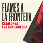 FLAMES A LA FRONTERA: CATALUNYA I LA GRAN GUERRA *
