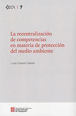 LA RECENTRALIZACIÓN DE COMPETENCIAS EN MATERIA DE PROTECCIÓN DEL MEDIO AMBIENTE *