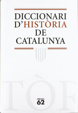 DICCIONARI D'HISTÒRIA DE CATALUNYA *