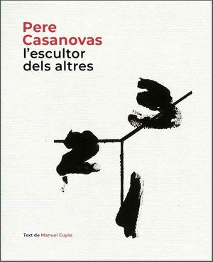 PERE CASANOVAS, L'ESCULTOR DELS ALTRES *