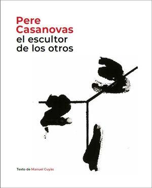 PERE CASANOVAS, EL ESCULTOR DE LOS OTROS *