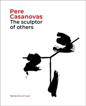 PERE CASANOVAS, THE SCULPTOR OF OTHERS  *