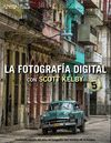 LA FOTOGRAFÍA DIGITAL CON SCOTT KELBY. VOLUMEN 5 *