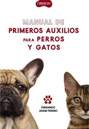 MANUAL DE PRIMEROS AUXILIOS PARA PERROS Y GATOS *