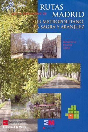 RUTAS POR LA COMUNIDAD DE MADRID 7: SUR METROPOLITANO, LA SAGRA Y ARANJUEZ *