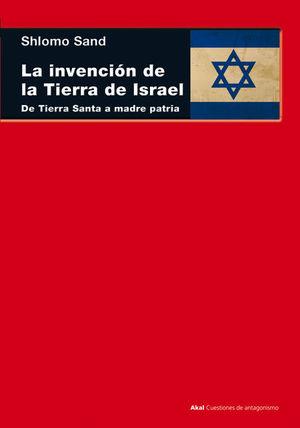LA INVENCIÓN DE LA TIERRA DE ISRAEL *
