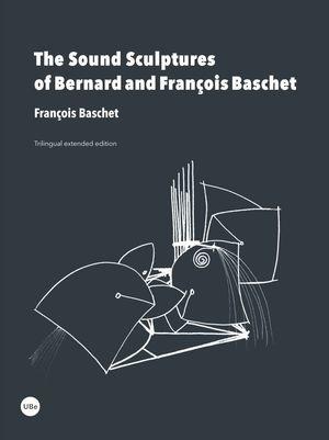 THE SOUND SCULPTURES OF BERNARD AND FRANÇOIS BASCHET *