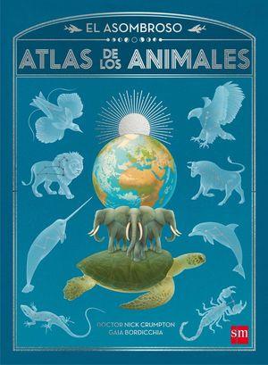 EL ASOMBROSO ATLAS DE LOS ANIMALES *