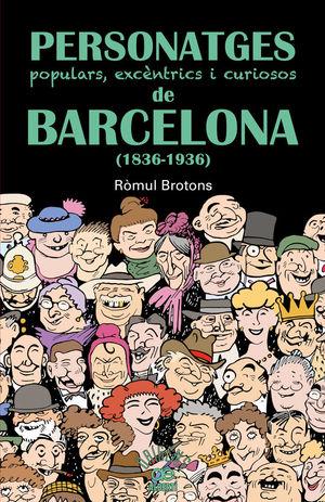 PERSONATGES POPULARS, EXCÈNTRICS I CURIOSOS DE BARCELONA (1836-1936) *