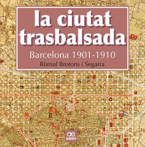 LA CIUTAT TRASBALSADA. BARCELONA 1901-1910 *