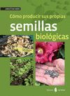 CÓMO PRODUCIR SUS PROPIAS SEMILLAS BIOLÓGICAS *