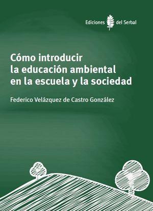 CÓMO INTRODUCIR LA EDUCACIÓN AMBIENTAL EN LA ESCUELA Y LA SOCIEDAD *